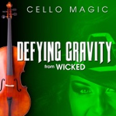 """Defying Gravity (From """"Wicked"""") [Cello Version] - Cello Magic"""