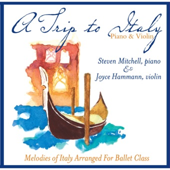A Trip to Italy (Melodies of Italy Arranged for Ballet Class) – Steven Mitchell