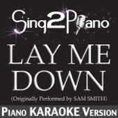 Lay Me Down (Originally Performed By Sam Smith) [Piano Karaoke Version]