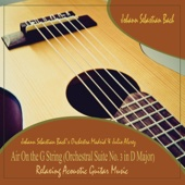 Air on the G String (Orchestral Suite No. 3 in D Major): Relaxing Acoustic Guitar Music [with Julio Alvrez] - Johann Sebastian Bach's Orchestra Madrid