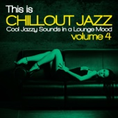 This Is Chillout Jazz, Vol. 4 (Cool Jazzy Sounds in a Lounge Mood)