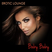 Baby Baby Erotic Lounge - Soft Lounge and Chill Out Music for Erotic Affairs and Sexy Nights