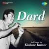 Dard - Sad Songs by Kishore Kumar - Kishore Kumar