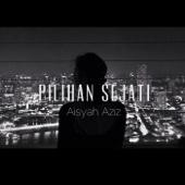 Pilihan Sejati - Aisyah Aziz