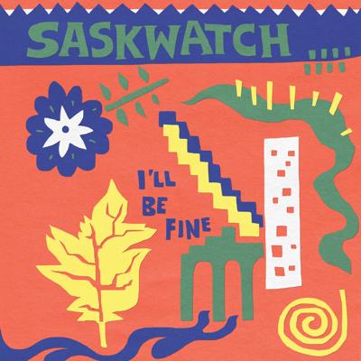 Saskwatch - I'll Be Fine