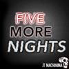 Five More Nights - J.T. Machinima