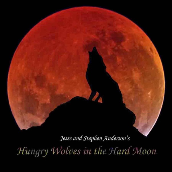 Hungry Wolves in the Hard Moon Jesse Anderson  Stephen Anderson CD cover
