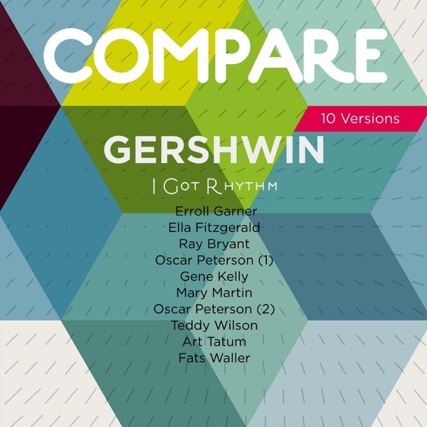Gershwin: I Got Rhythm, Vol. 2, Garner vs. Fitzgerald vs. Bryant vs. Peterson vs. Kelly vs. Martin vs. Peterson vs. Wilson vs. Tatum vs. Waller (Compare 10 Versions) | Various Artists