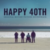 Happy 40th (Original Motion Picture Soundtrack)