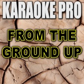 From the Ground Up (Originally Performed by Dan & Shay) [Instrumental Version] [Instrumental Version] - Karaoke Pro