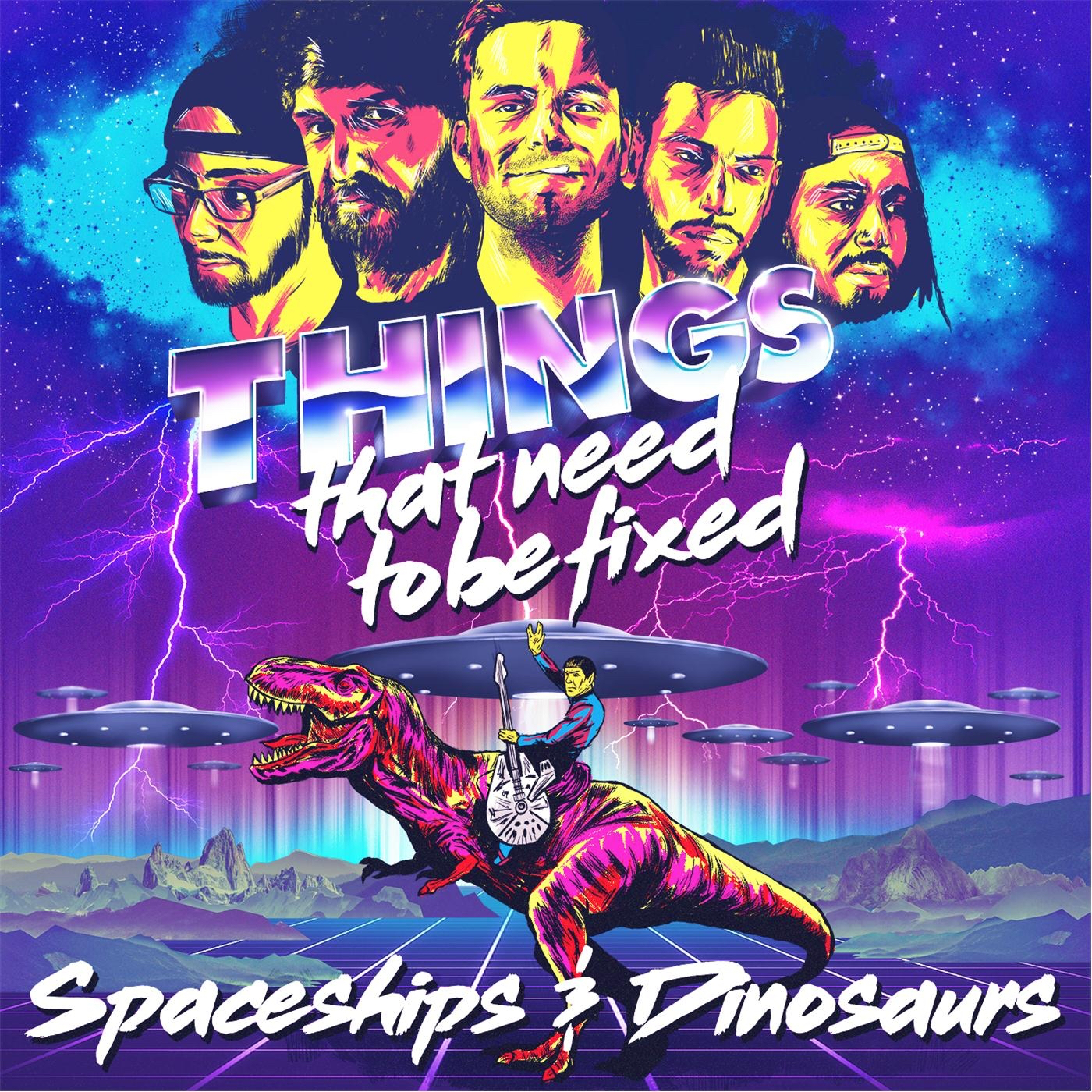 Things That Need to Be Fixed - Spaceships & Dinosaurs [EP] (2016)