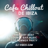 Cafe Chillout de Ibiza: The Very Best Lounge Bar Music for Summer Party and Electro Erotic Ambient Soundscapes