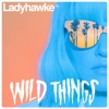 Wild Things (Radio Edit) - Single, Ladyhawke