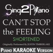 Can't Stop the Feeling (Shortened) [Originally Performed by Justin Timberlake] [Piano Karaoke Version]