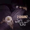 Watch Out - 2 Chainz