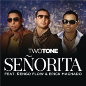 Señorita (feat. Nengo Flow & Erik Machado) - Two Tone