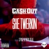 She Twerkin - Ca$h Out