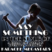 Say Something (In the Style of a Great Big World & Christina Aguilera) [Karaoke Version With Female Backing Vocals]