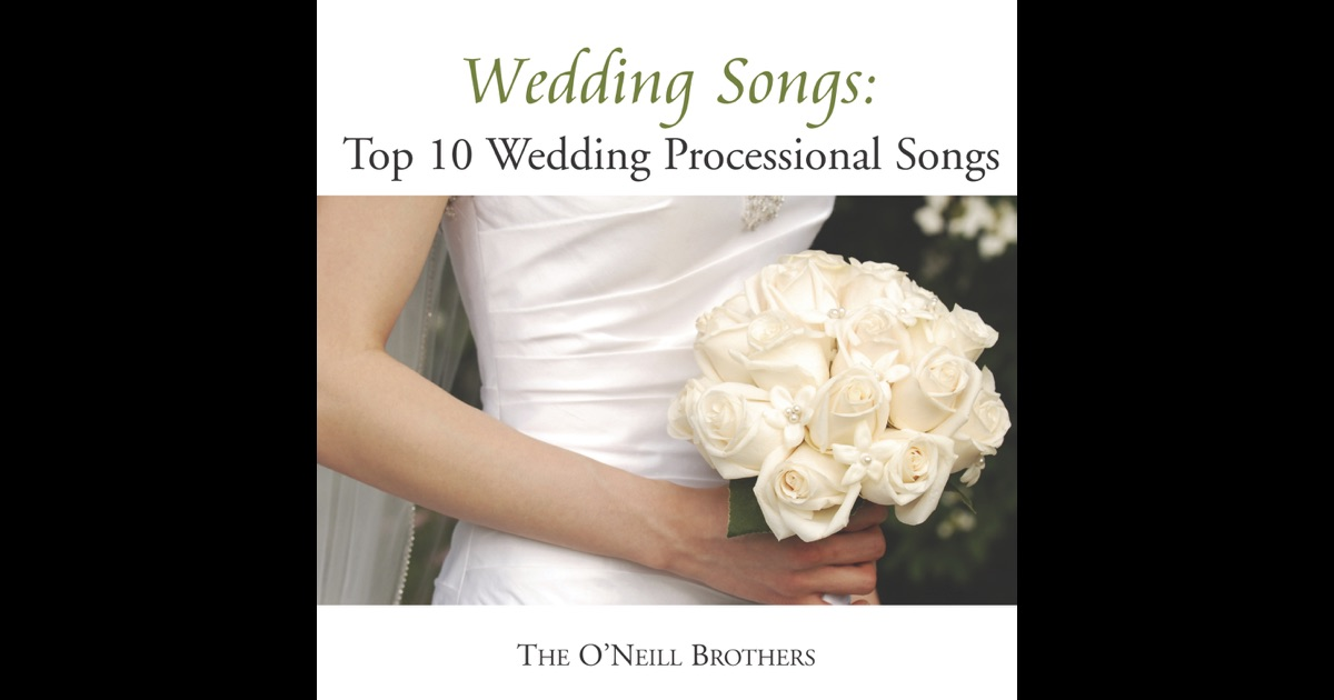 Wedding Songs Top 10 Wedding Processional Songs By The ONeill Brothers On Apple Music