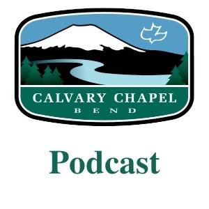 Calvary Chapel Bend Podcast
