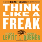 Think Like a Freak: The Authors of Freakonomics Offer to Retrain Your Brain (Unabridged) - Steven D. Levitt & Stephen J. Dubner Cover Art