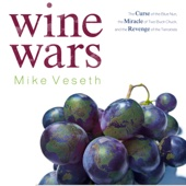 Wine Wars: The Curse of the Blue Nun, the Miracle of Two Buck Chuck, and the Revenge of the Terroirists (Unabridged) - Mike Veseth