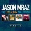 The Live Album Collection, Vol. One, Jason Mraz