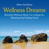 Wellness Dreams: Music for Letting Go, Relaxing and Feeling Good