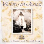 Victory In Jesus! 32 Favorite Hyms & Gospel Songs