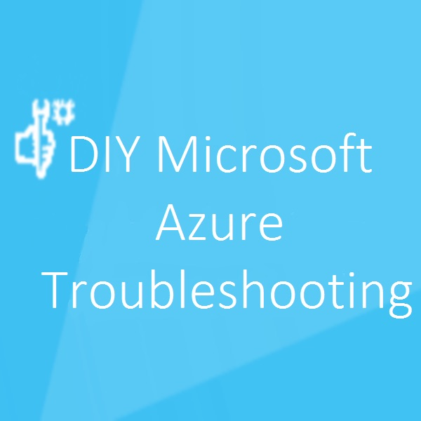 DIY Microsoft Azure Troubleshooting  (MP4) - Channel 9