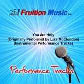 You Are Holy (Medium Key with Background Vocals) [Originally Performed by Lisa McClendon] [Instrumental Track] - Fruition Music Inc.