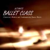 Ultimate Ballet Class Music – Classical, Modern & Contemporary Dance Music for Dance Schools, Dance Lessons, Dance Classes, Ballet Positions, Ballet Moves and Ballet Dance Steps 100% Music for Ballet Class