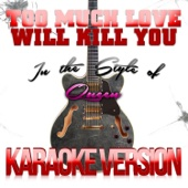 Too Much Love Will Kill You (In the Style of Queen) [Karaoke Version]
