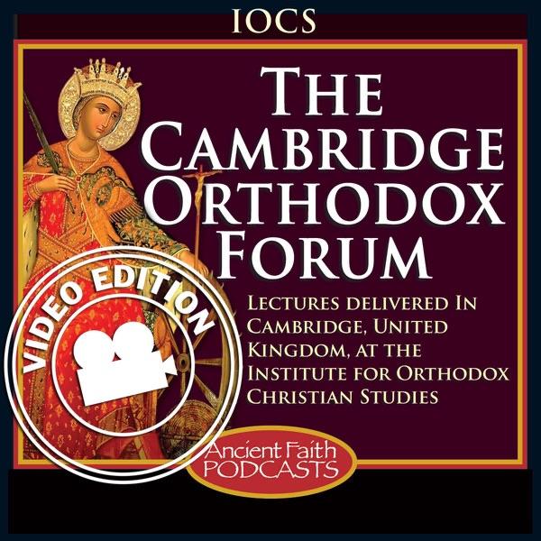 The Cambridge Orthodox Forum - Video Edition (Video)