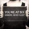 Sinners Never Sleep, You Me At Six