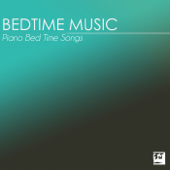 Bedtime Music - Piano Bed Time Songs for Sleeping Baby, Toddler Sleep