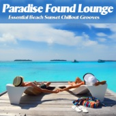 Paradise Found Lounge (Essential Beach Sunset Chillout Grooves) - Various Artists