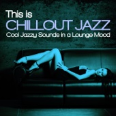 This Is Chillout Jazz (Cool Jazzy Sounds in a Lounge Mood)