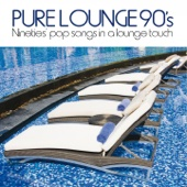 Pure Lounge 90's (Nineties' Pop Songs in a Lounge Touch)