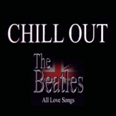 The Beatles Chill Out - All Love Songs Vol.1