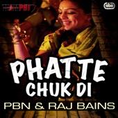 Phatte Chuk Di - PBN & Raj Bains