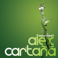 ALEX CARTANA - Lost Ur Mind