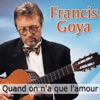 Quand on n'a que l'amour, Francis Goya