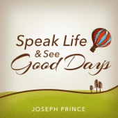 Speak Life and See Good Days