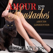 Amours Lesbiennes: Amour et moustaches [Lesbian Love: Love and Whiskers] (Unabridged) - Olivia Myers