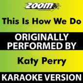 This Is How We Do (Karaoke Version) [Originally Performed By Katy Perry]