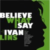 Believe What I Say: The Music of Ivan Lins ジャケット写真