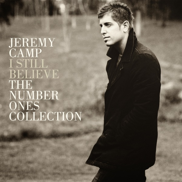 I Still Believe The Number Ones Collection Jeremy Camp CD cover