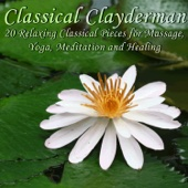 Classical Clayderman: 20 Relaxing Classical Pieces for Massage, Yoga, Meditation and Healing