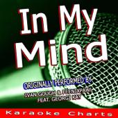 [Download] In My Mind (Originally Performed By Ivan Gough & Feenixpawl Feat. Georgi Kay) [Karaoke Version] MP3